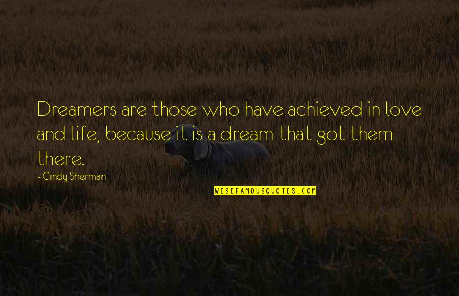 Dream Love Life Quotes By Cindy Sherman: Dreamers are those who have achieved in love