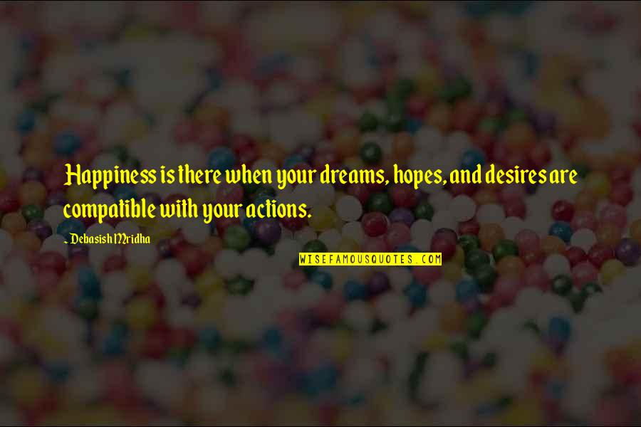 Dream Love Life Quotes By Debasish Mridha: Happiness is there when your dreams, hopes, and