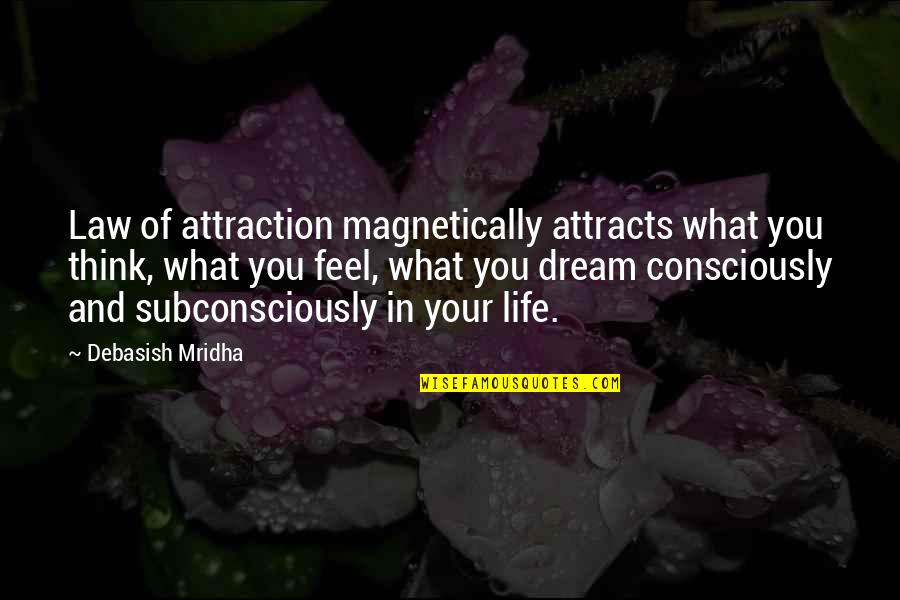 Dream Love Life Quotes By Debasish Mridha: Law of attraction magnetically attracts what you think,