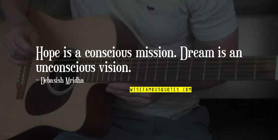 Dream Love Life Quotes By Debasish Mridha: Hope is a conscious mission. Dream is an