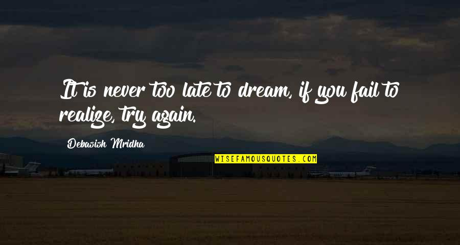 Dream Love Life Quotes By Debasish Mridha: It is never too late to dream, if