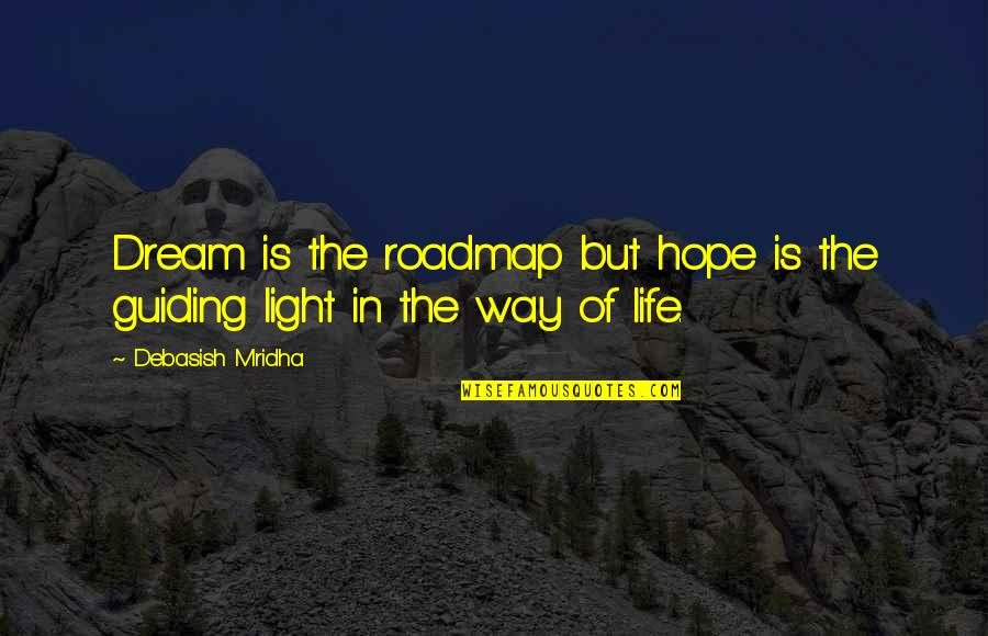Dream Love Life Quotes By Debasish Mridha: Dream is the roadmap but hope is the