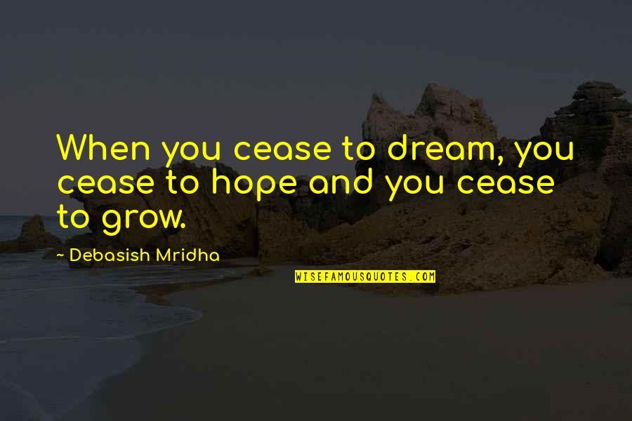 Dream Love Life Quotes By Debasish Mridha: When you cease to dream, you cease to