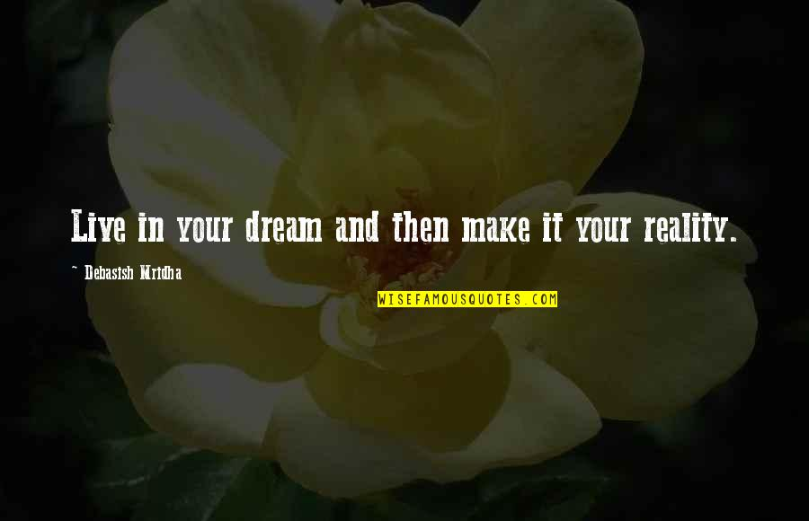 Dream Love Life Quotes By Debasish Mridha: Live in your dream and then make it