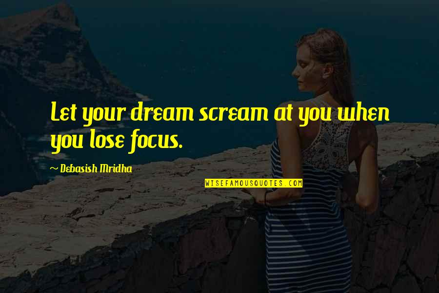 Dream Love Life Quotes By Debasish Mridha: Let your dream scream at you when you