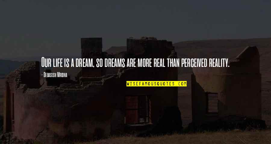 Dream Love Life Quotes By Debasish Mridha: Our life is a dream, so dreams are