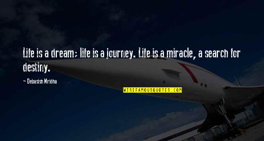 Dream Love Life Quotes By Debasish Mridha: Life is a dream; life is a journey.