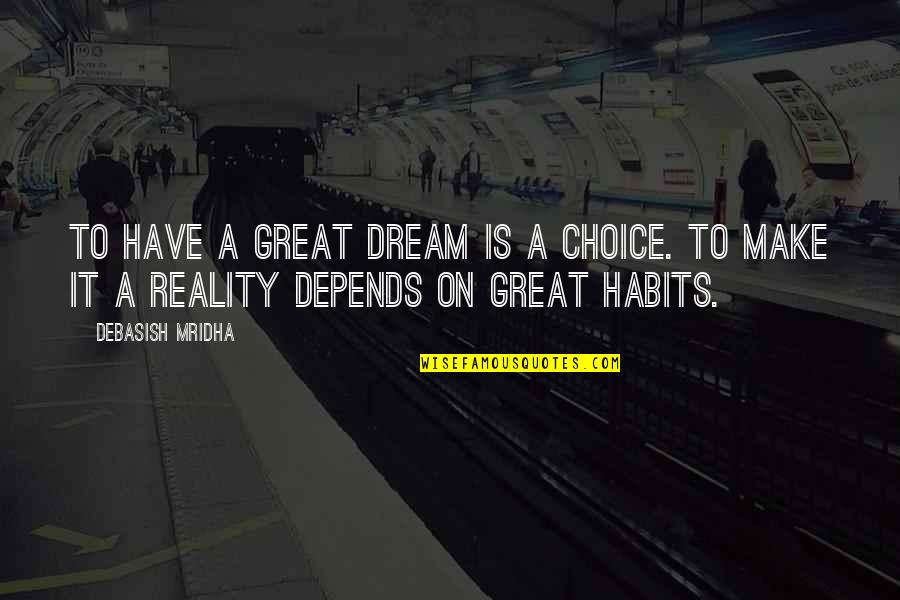Dream Love Life Quotes By Debasish Mridha: To have a great dream is a choice.