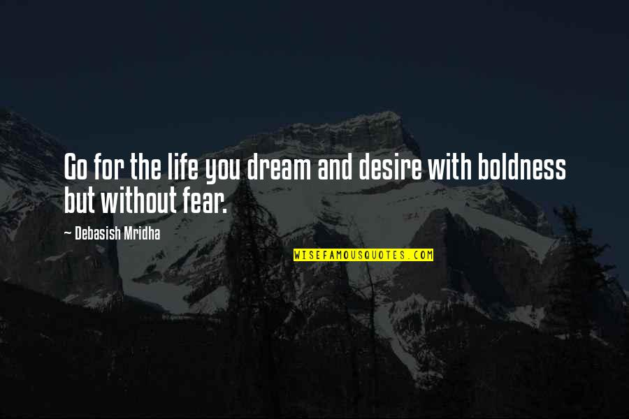 Dream Love Life Quotes By Debasish Mridha: Go for the life you dream and desire