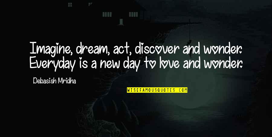 Dream Love Life Quotes By Debasish Mridha: Imagine, dream, act, discover and wonder. Everyday is