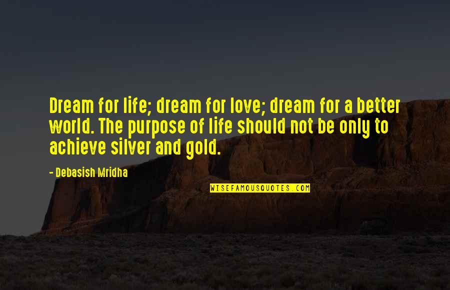 Dream Love Life Quotes By Debasish Mridha: Dream for life; dream for love; dream for
