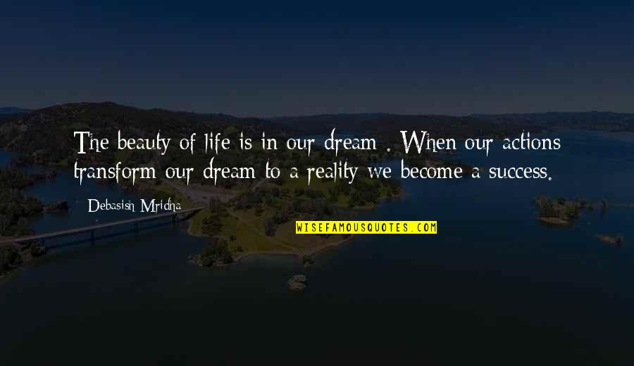 Dream Love Life Quotes By Debasish Mridha: The beauty of life is in our dream