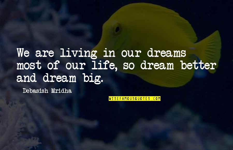 Dream Love Life Quotes By Debasish Mridha: We are living in our dreams most of
