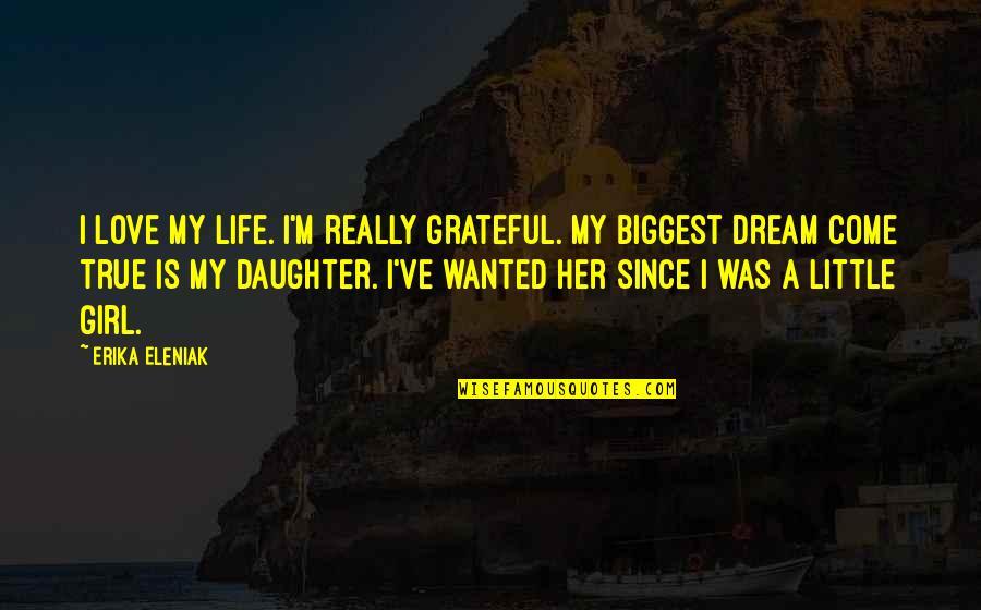 Dream Love Life Quotes By Erika Eleniak: I love my life. I'm really grateful. My