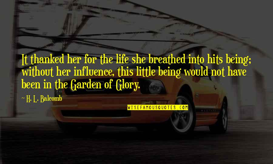Dream Love Life Quotes By H. L. Balcomb: It thanked her for the life she breathed