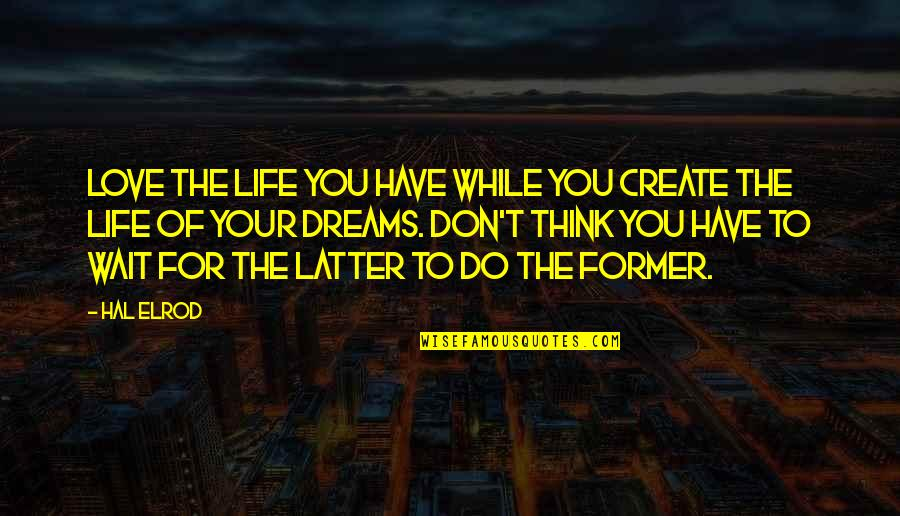 Dream Love Life Quotes By Hal Elrod: Love the life you have while you create