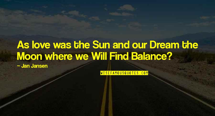 Dream Love Life Quotes By Jan Jansen: As love was the Sun and our Dream