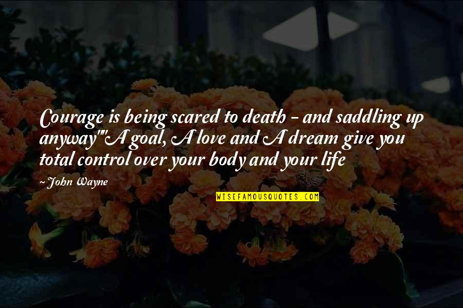 Dream Love Life Quotes By John Wayne: Courage is being scared to death - and
