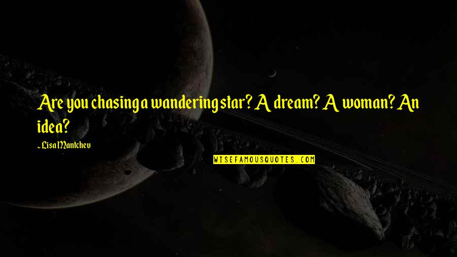 Dream Love Life Quotes By Lisa Mantchev: Are you chasing a wandering star? A dream?