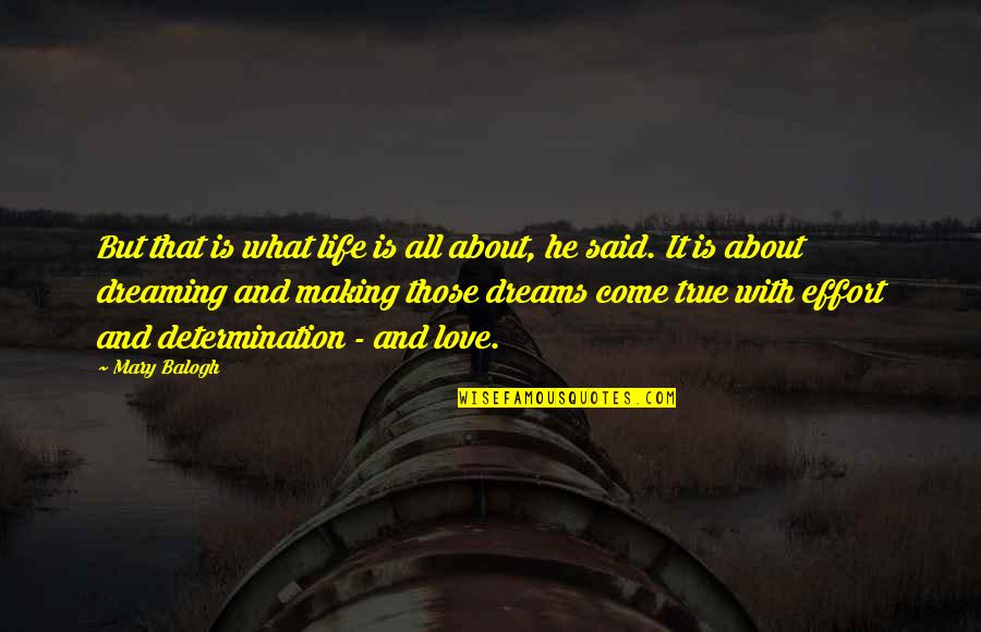 Dream Love Life Quotes By Mary Balogh: But that is what life is all about,