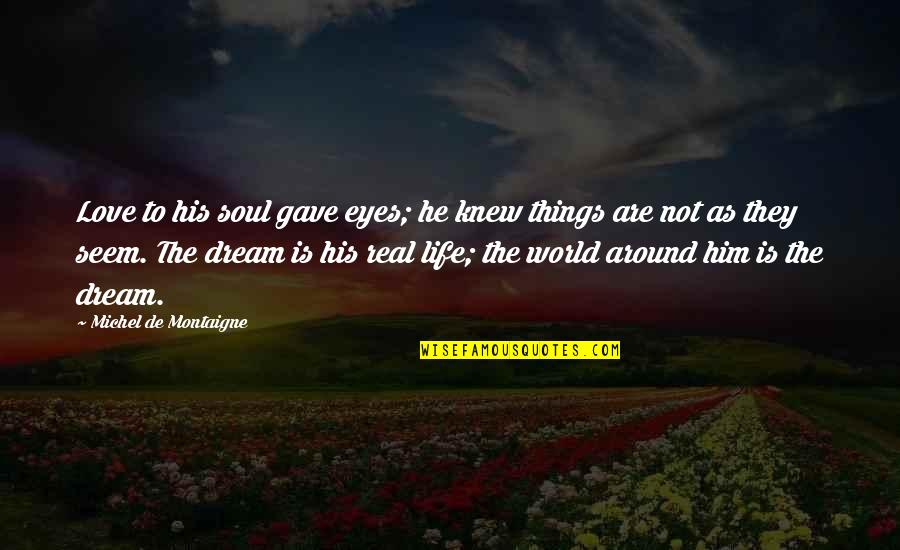 Dream Love Life Quotes By Michel De Montaigne: Love to his soul gave eyes; he knew