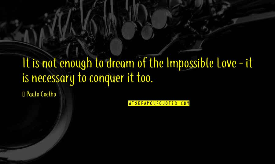 Dream Love Life Quotes By Paulo Coelho: It is not enough to dream of the