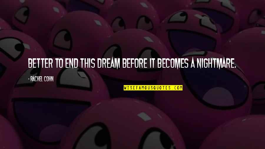 Dream Love Life Quotes By Rachel Cohn: Better to end this dream before it becomes