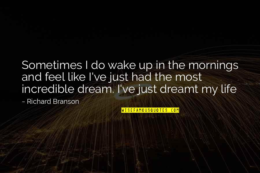 Dream Love Life Quotes By Richard Branson: Sometimes I do wake up in the mornings