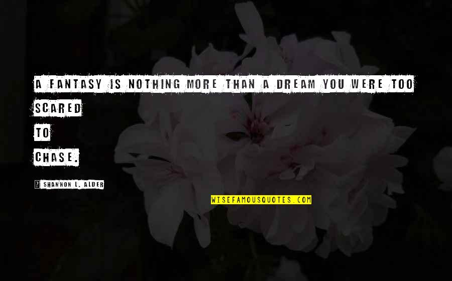 Dream Love Life Quotes By Shannon L. Alder: A fantasy is nothing more than a dream