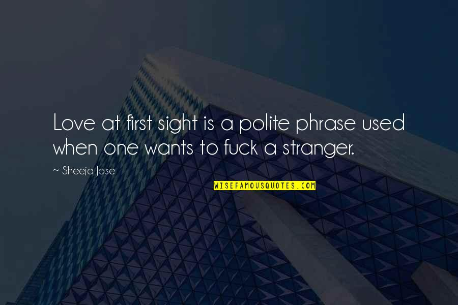 Dream Love Life Quotes By Sheeja Jose: Love at first sight is a polite phrase