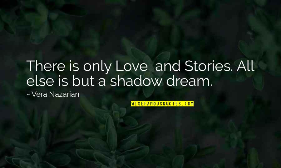 Dream Love Life Quotes By Vera Nazarian: There is only Love and Stories. All else