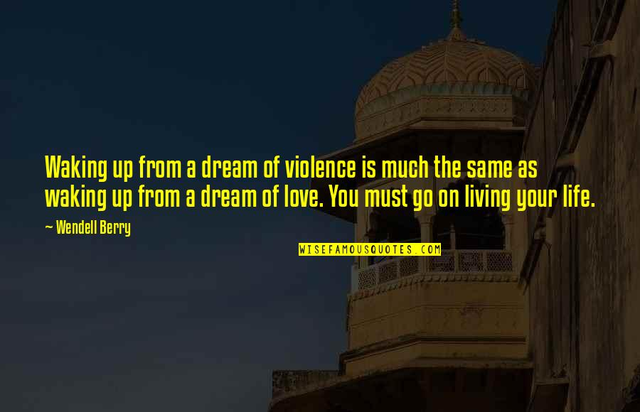 Dream Love Life Quotes By Wendell Berry: Waking up from a dream of violence is
