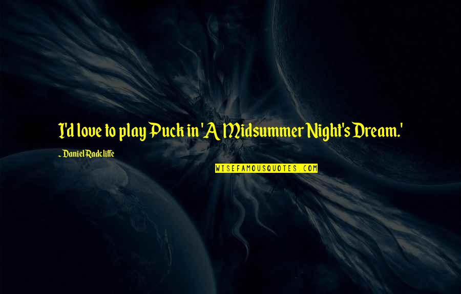 Dream Midsummer Night Quotes By Daniel Radcliffe: I'd love to play Puck in 'A Midsummer