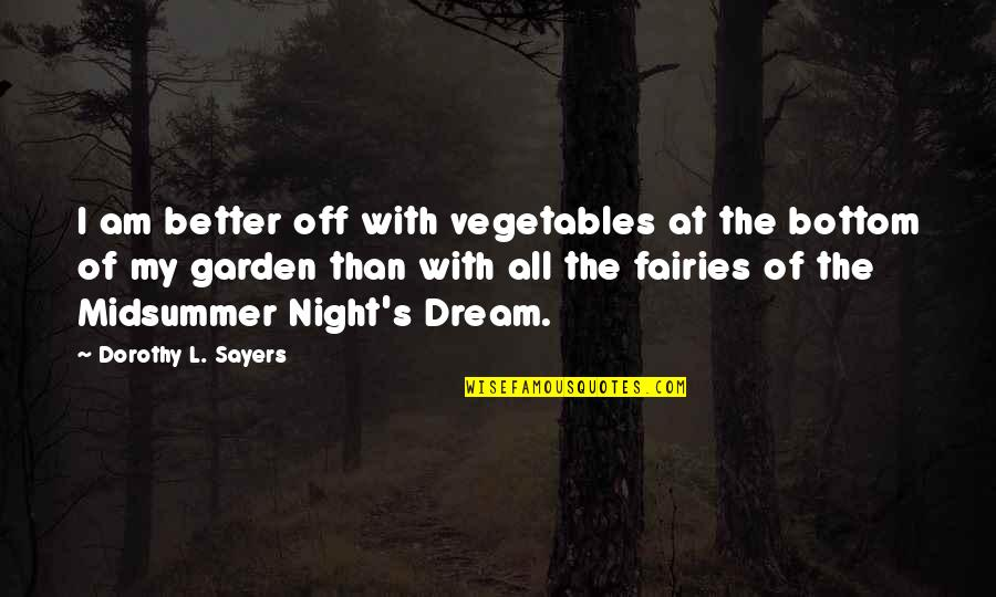 Dream Midsummer Night Quotes By Dorothy L. Sayers: I am better off with vegetables at the