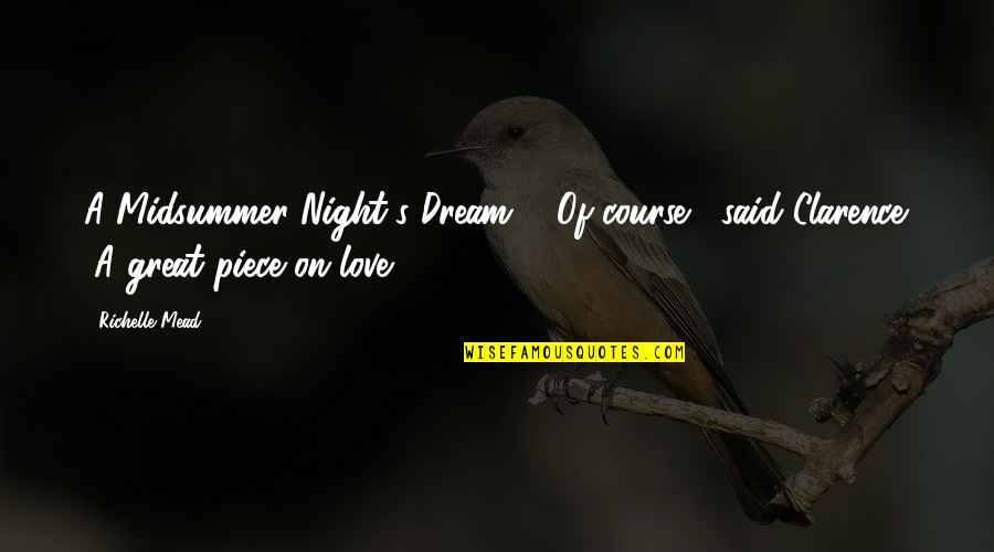 """Dream Midsummer Night Quotes By Richelle Mead: A Midsummer Night's Dream?"""" """"Of course,"""" said Clarence."""