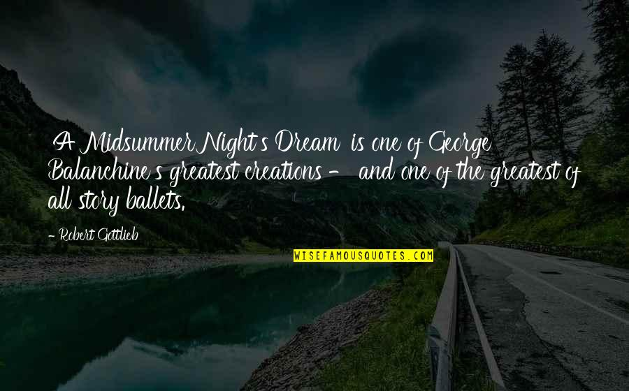 Dream Midsummer Night Quotes By Robert Gottlieb: 'A Midsummer Night's Dream' is one of George