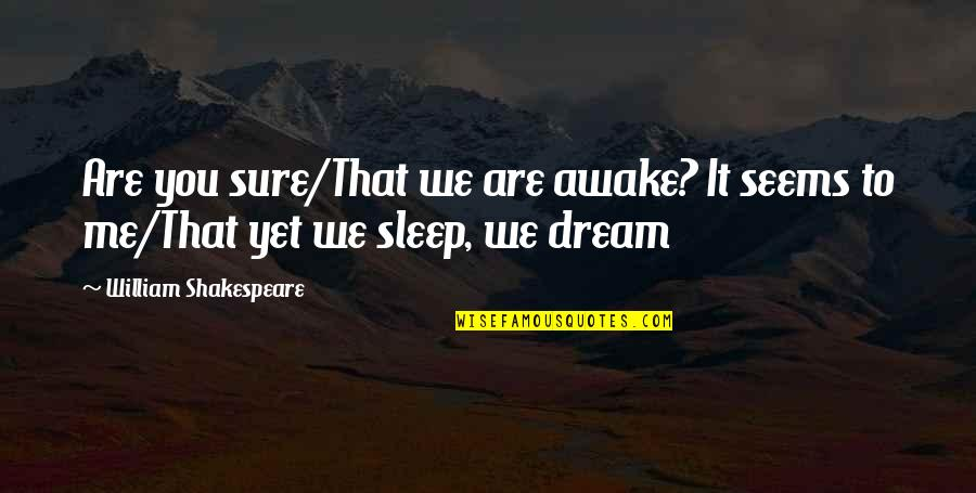 Dream Midsummer Night Quotes By William Shakespeare: Are you sure/That we are awake? It seems