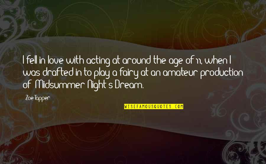 Dream Midsummer Night Quotes By Zoe Tapper: I fell in love with acting at around