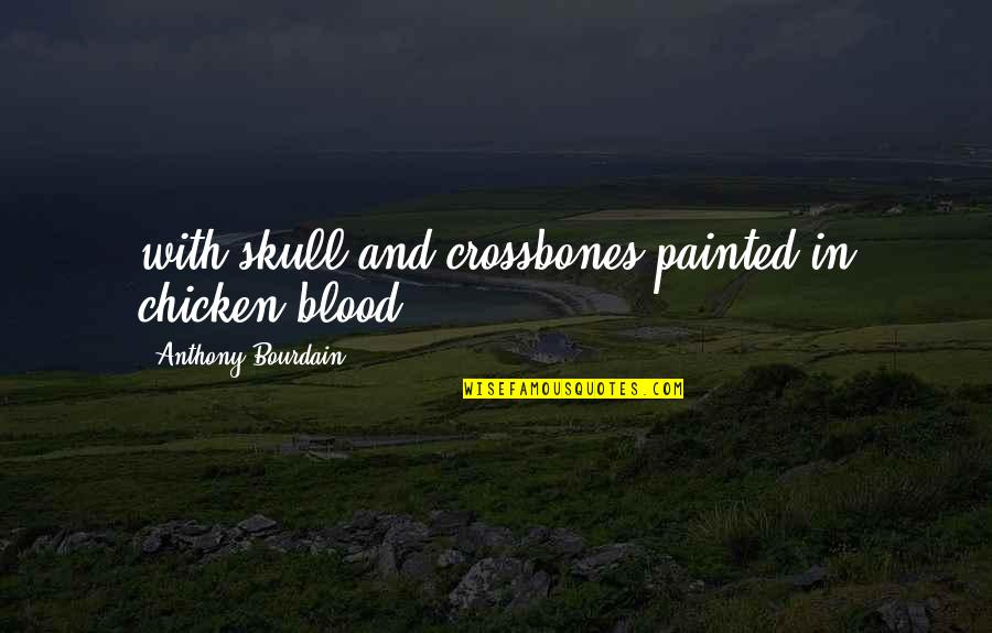 Dream Wallpaper Quotes By Anthony Bourdain: with skull-and-crossbones painted in chicken blood.