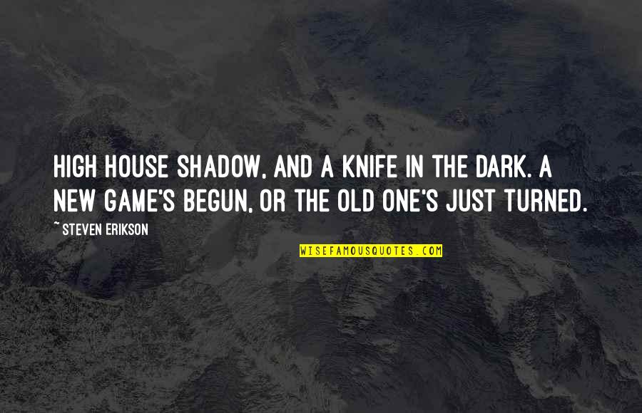 Dream Wallpaper Quotes By Steven Erikson: High house shadow, and a knife in the