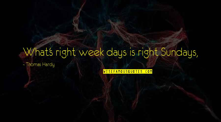 Dream Wallpaper Quotes By Thomas Hardy: What's right week days is right Sundays,