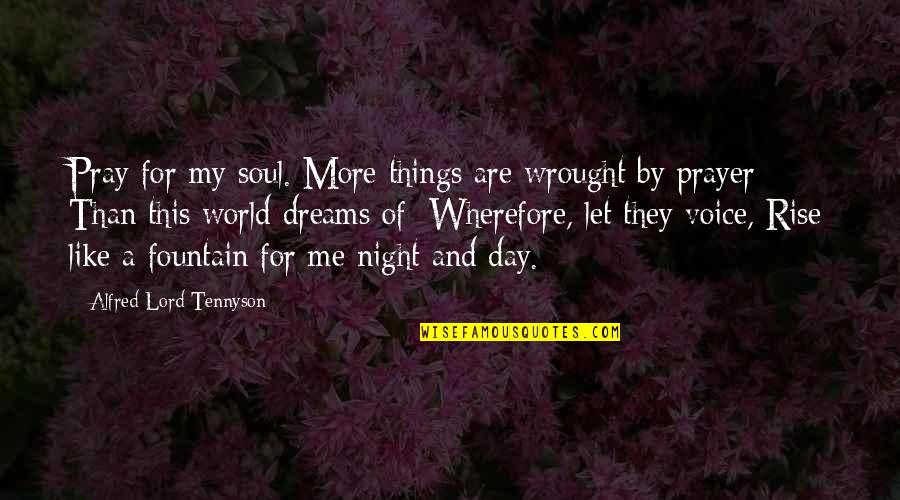 Dream World Quotes By Alfred Lord Tennyson: Pray for my soul. More things are wrought