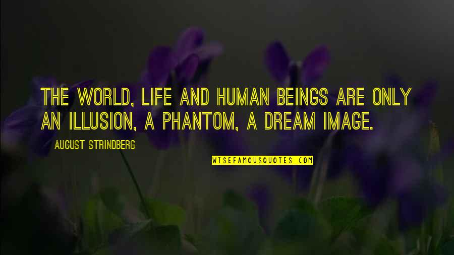 Dream World Quotes By August Strindberg: The world, life and human beings are only