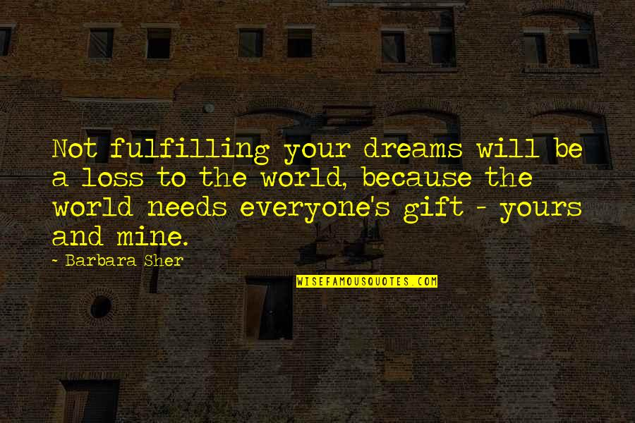 Dream World Quotes By Barbara Sher: Not fulfilling your dreams will be a loss
