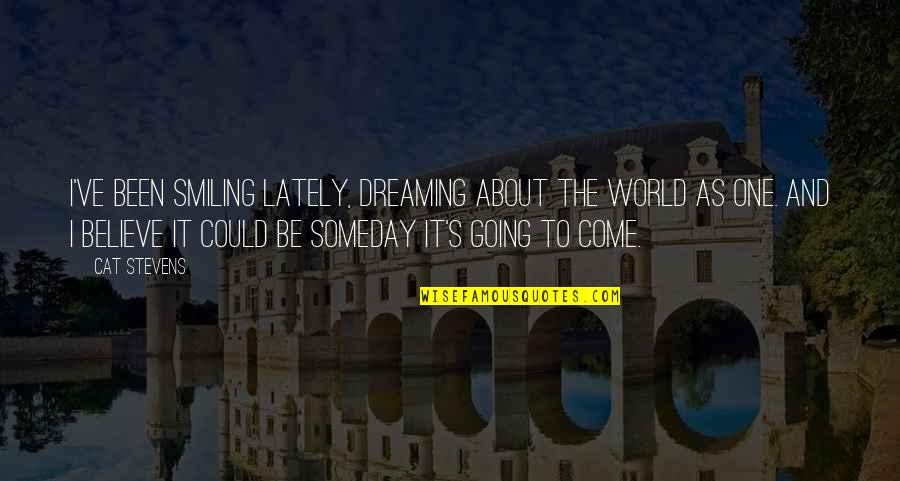 Dream World Quotes By Cat Stevens: I've been smiling lately, dreaming about the world