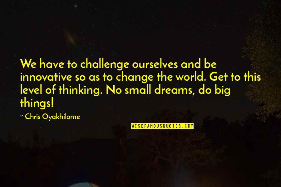 Dream World Quotes By Chris Oyakhilome: We have to challenge ourselves and be innovative