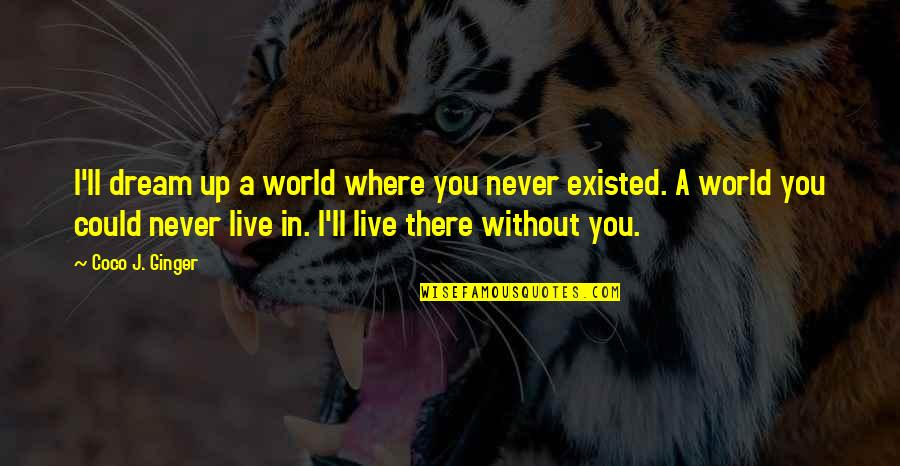 Dream World Quotes By Coco J. Ginger: I'll dream up a world where you never