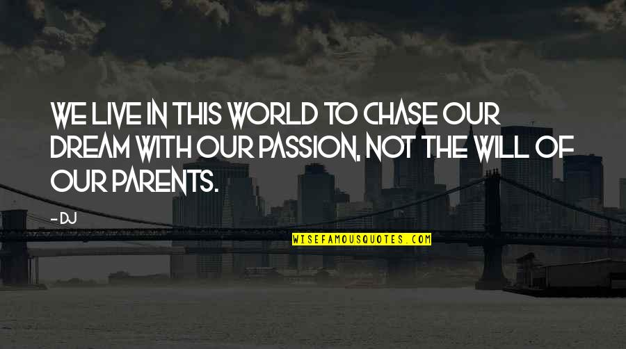 Dream World Quotes By Dj: we live in this world to chase our