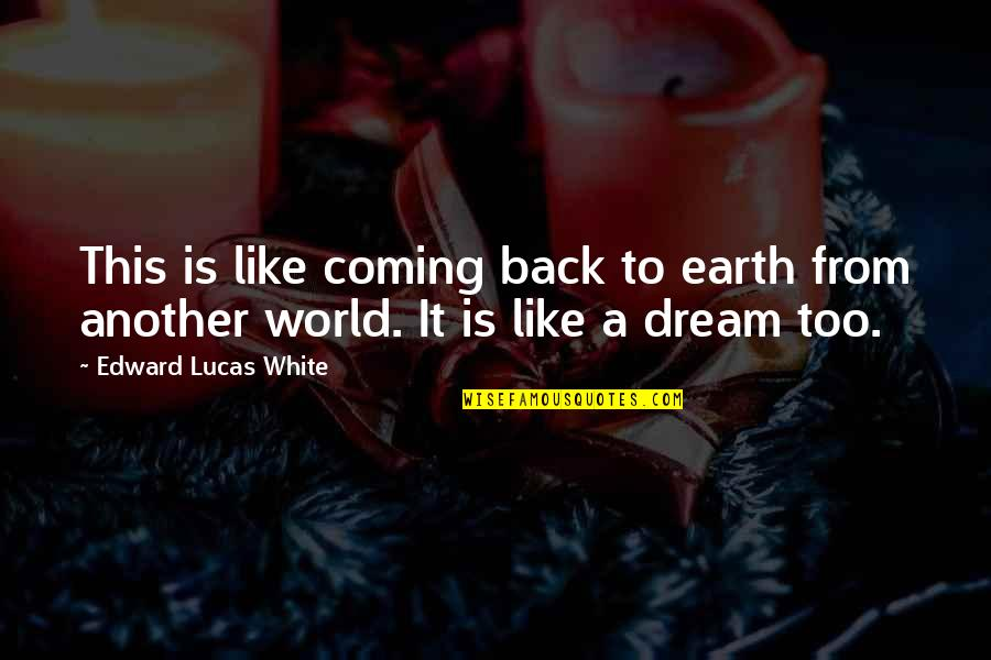 Dream World Quotes By Edward Lucas White: This is like coming back to earth from