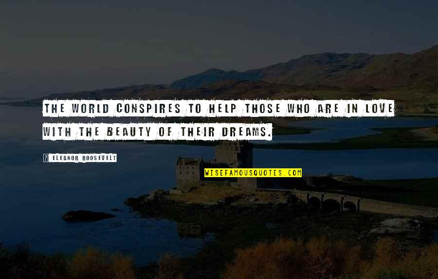 Dream World Quotes By Eleanor Roosevelt: The world conspires to help those who are